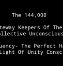 144,000 Lightworkers – Gateway Keepers of the Unconscious